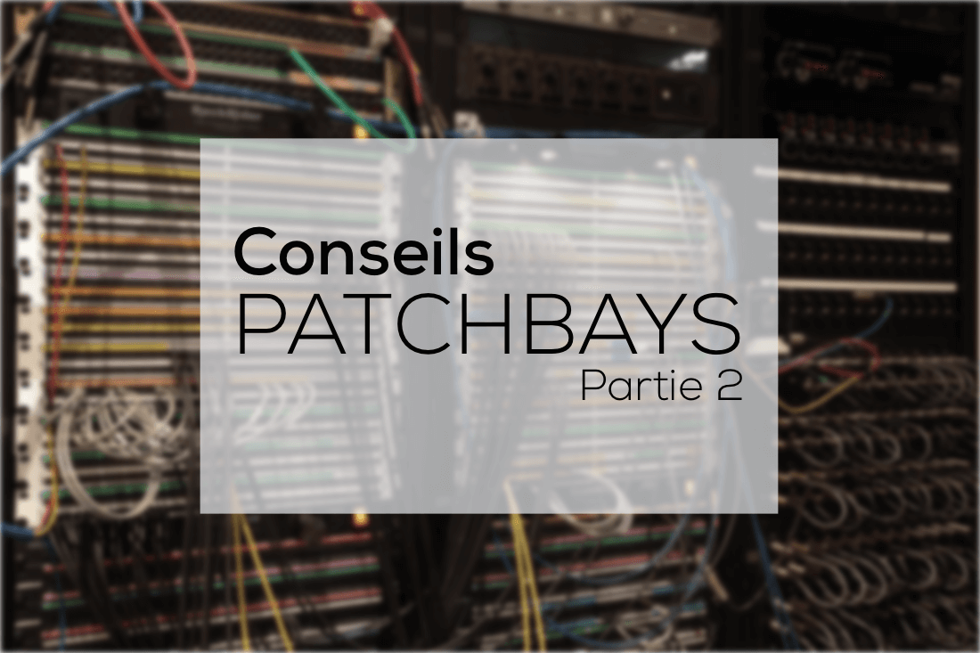 """Conseils pour les """"Patchbays"""" (2ème partie)"""