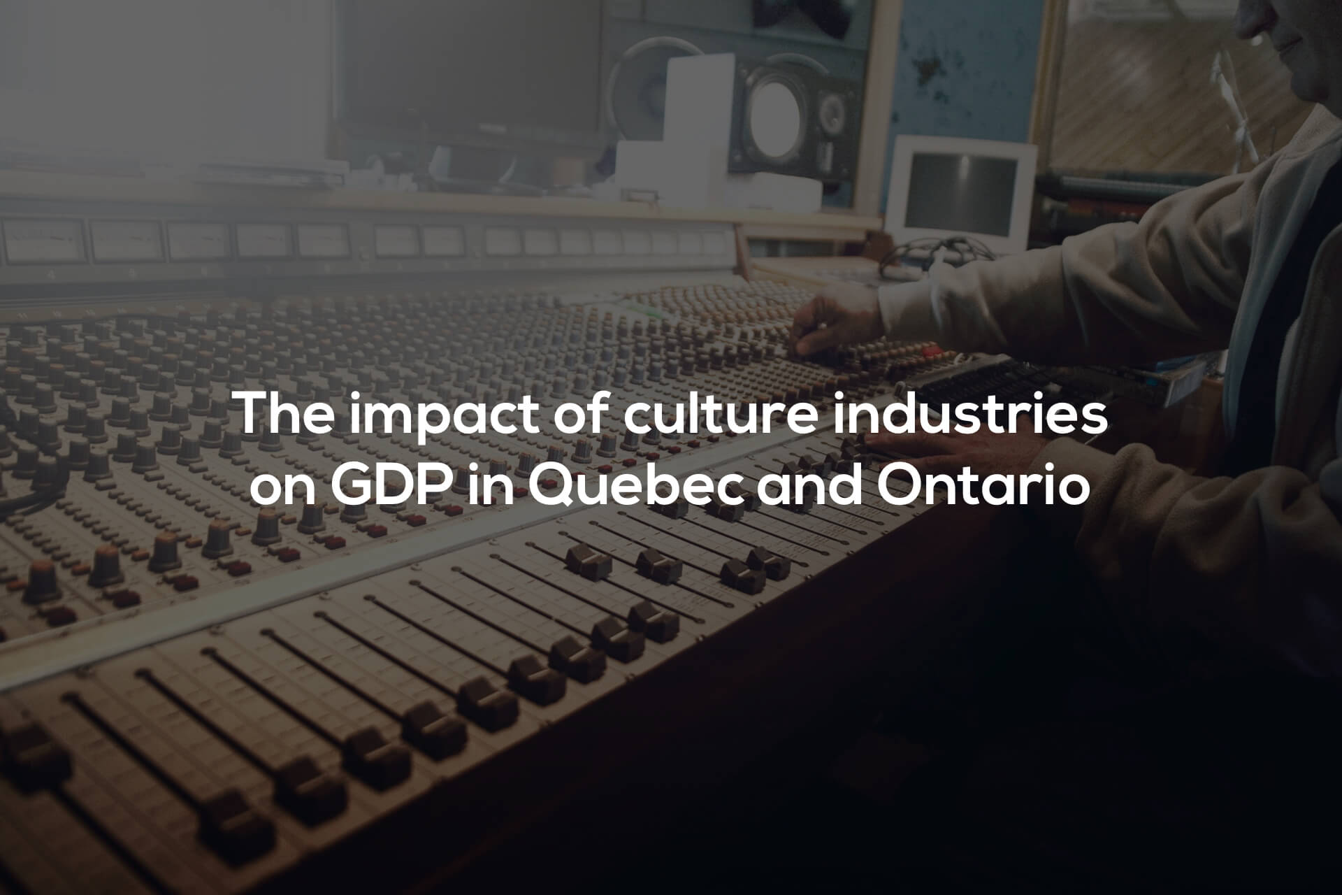 The impact of the cultural industries on the Gross Domestic Product in Quebec and Ontario