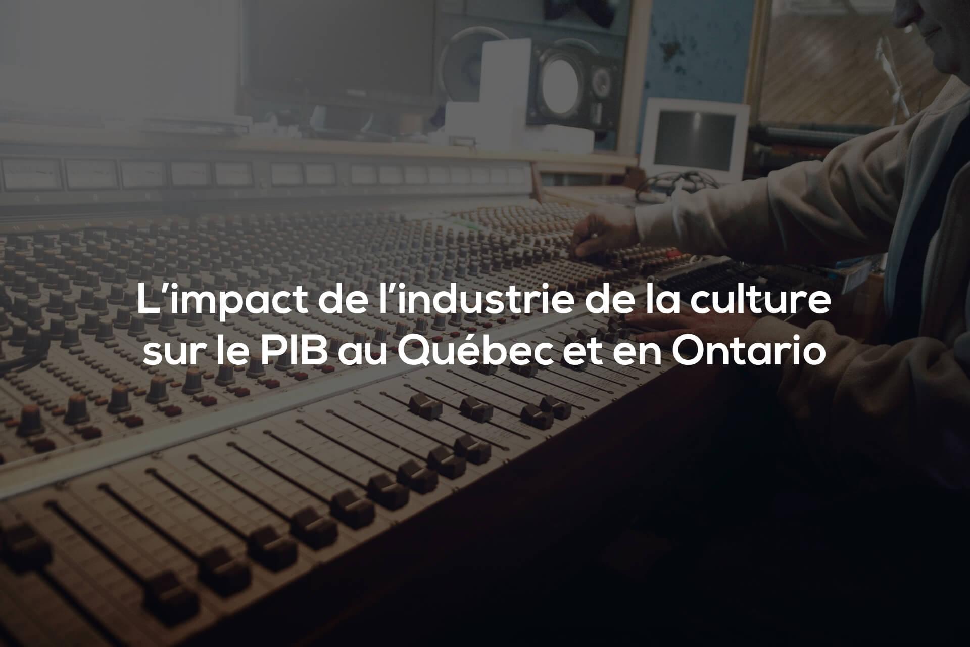 L'impact de l'industrie de la culture sur le PIB au Québec et en Ontario