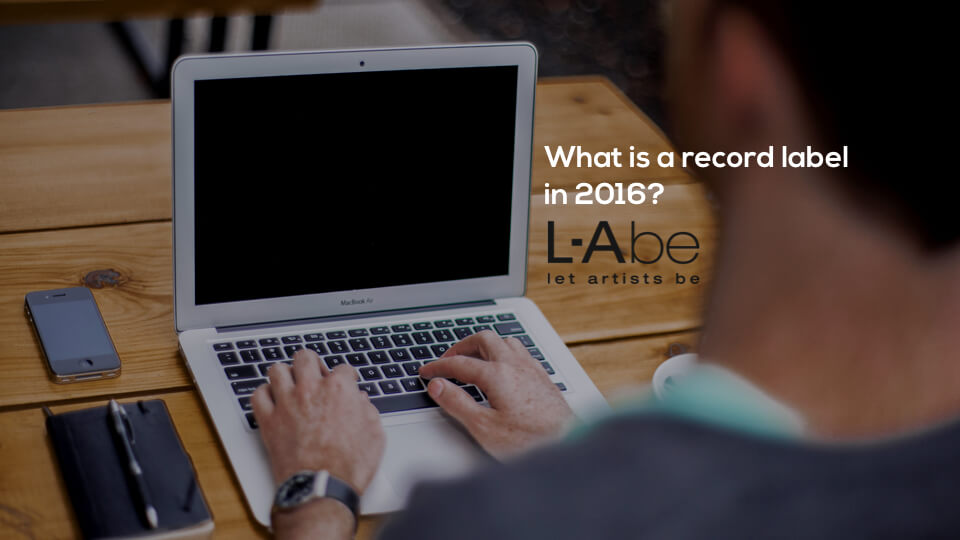 What is the role of a record label in 2016? (Part 1)