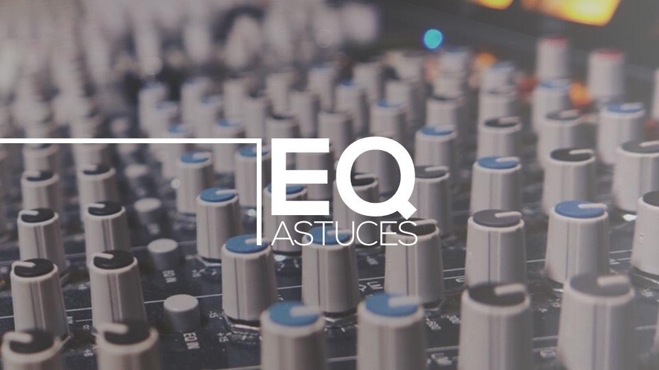 EQ Astuces (Partie 2)