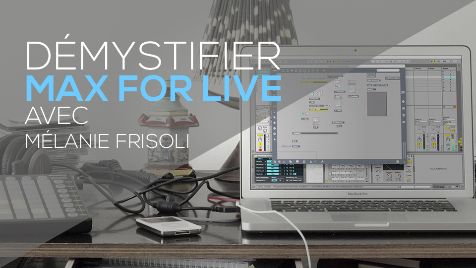Atelier – Démystifier Max for Live