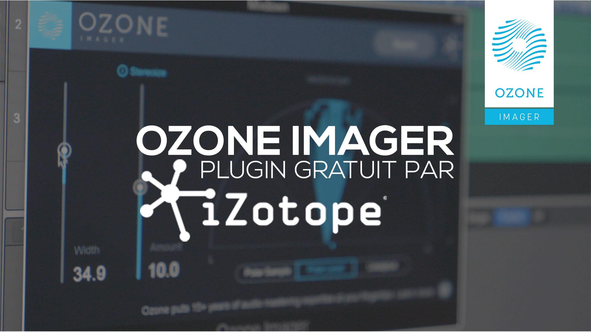 Ozone Imager, plugin gratuit par iZotope!