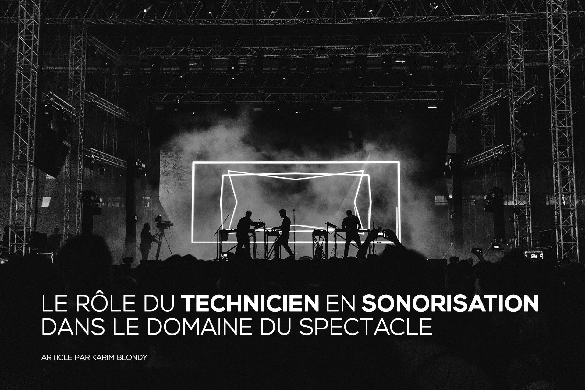 Le rôle du technicien en sonorisation dans le domaine du spectacle