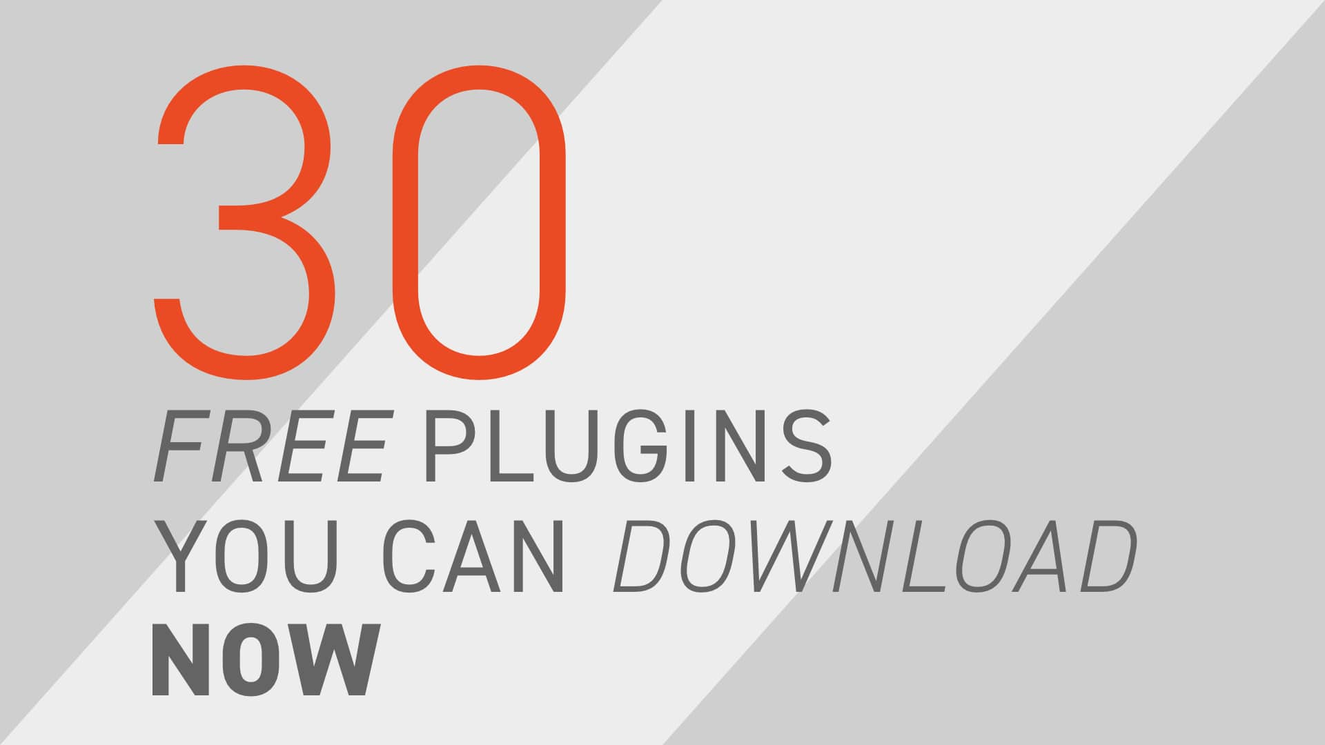 Our top 30 free plugins you can download now!