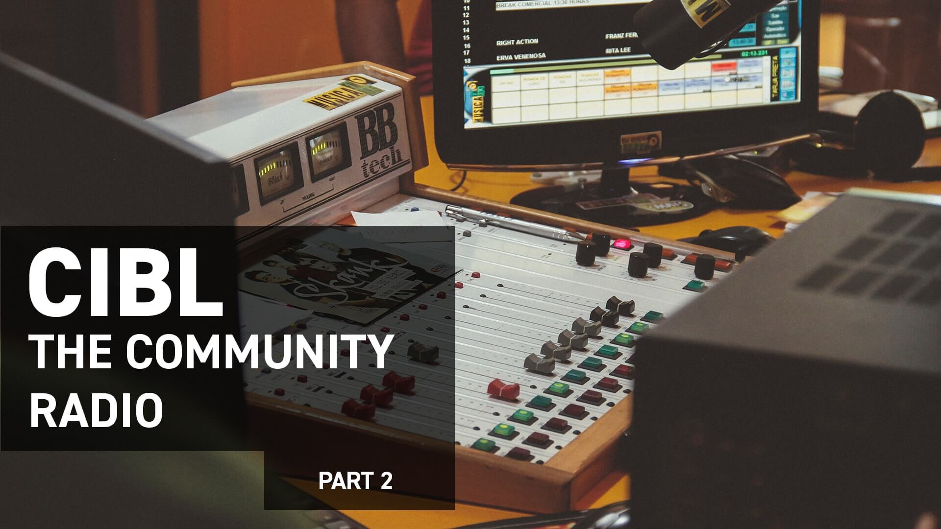 Community radio: CIBL (Part 2)