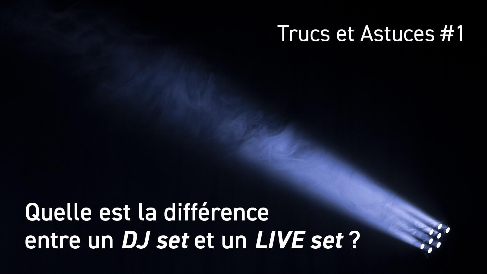 Quelle est la différence entre un dj set et un live set ?