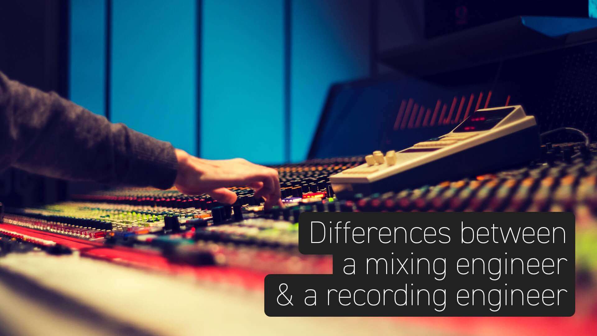 The difference between a mixing  engineer and a recording engineer