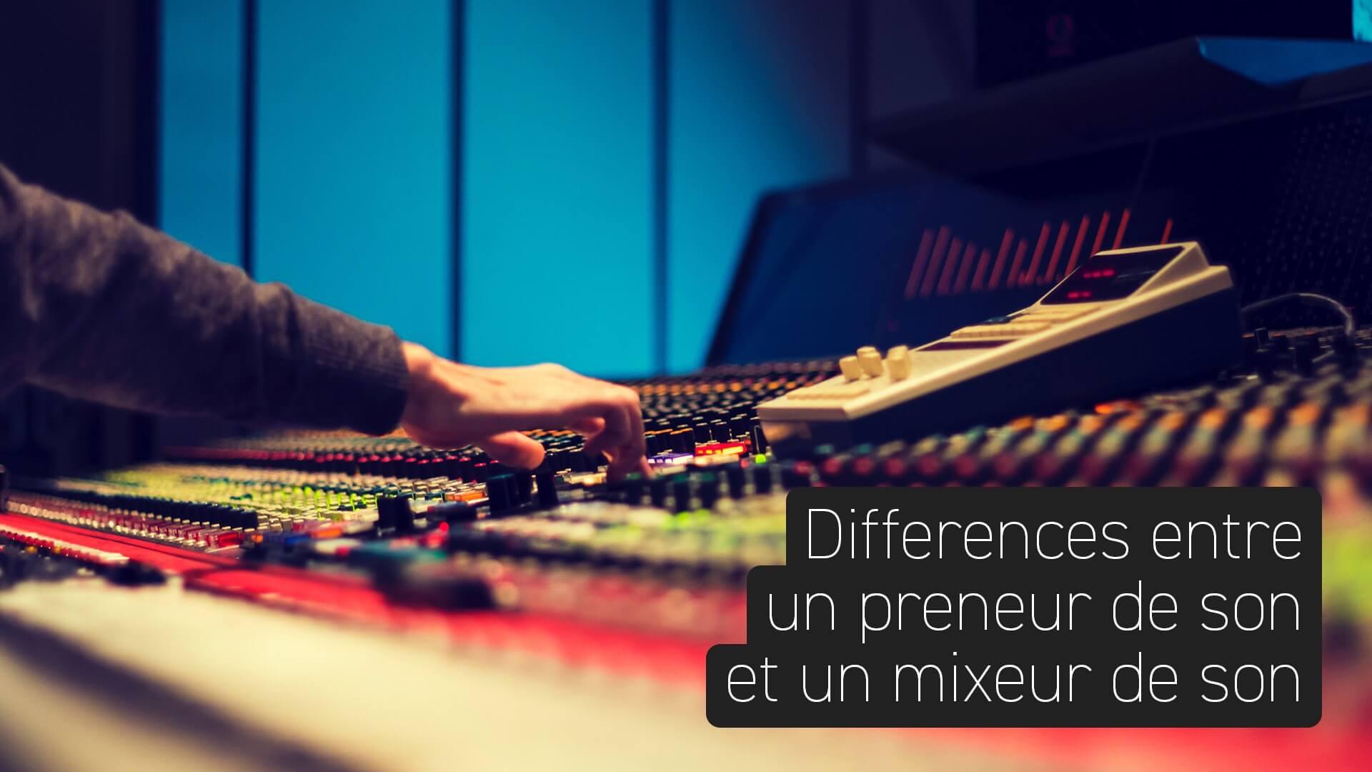 Différences entre un preneur de son et un mixeur de son