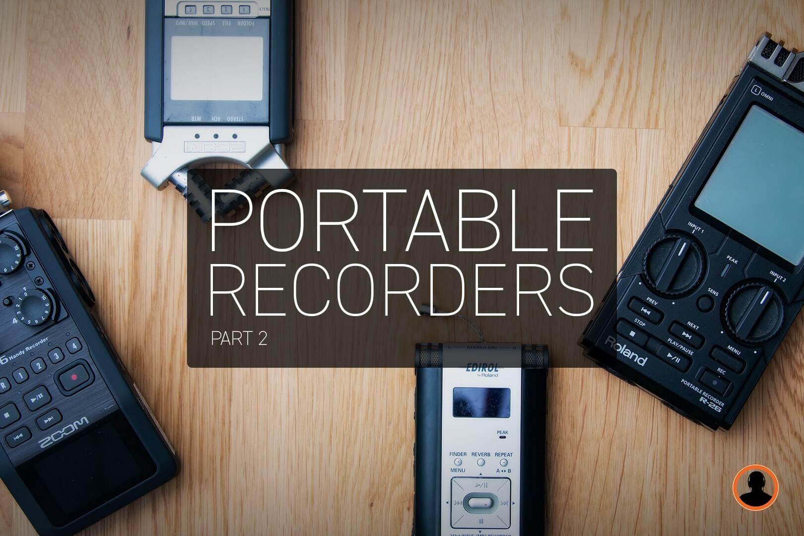 Portable Recorders (Part 2)