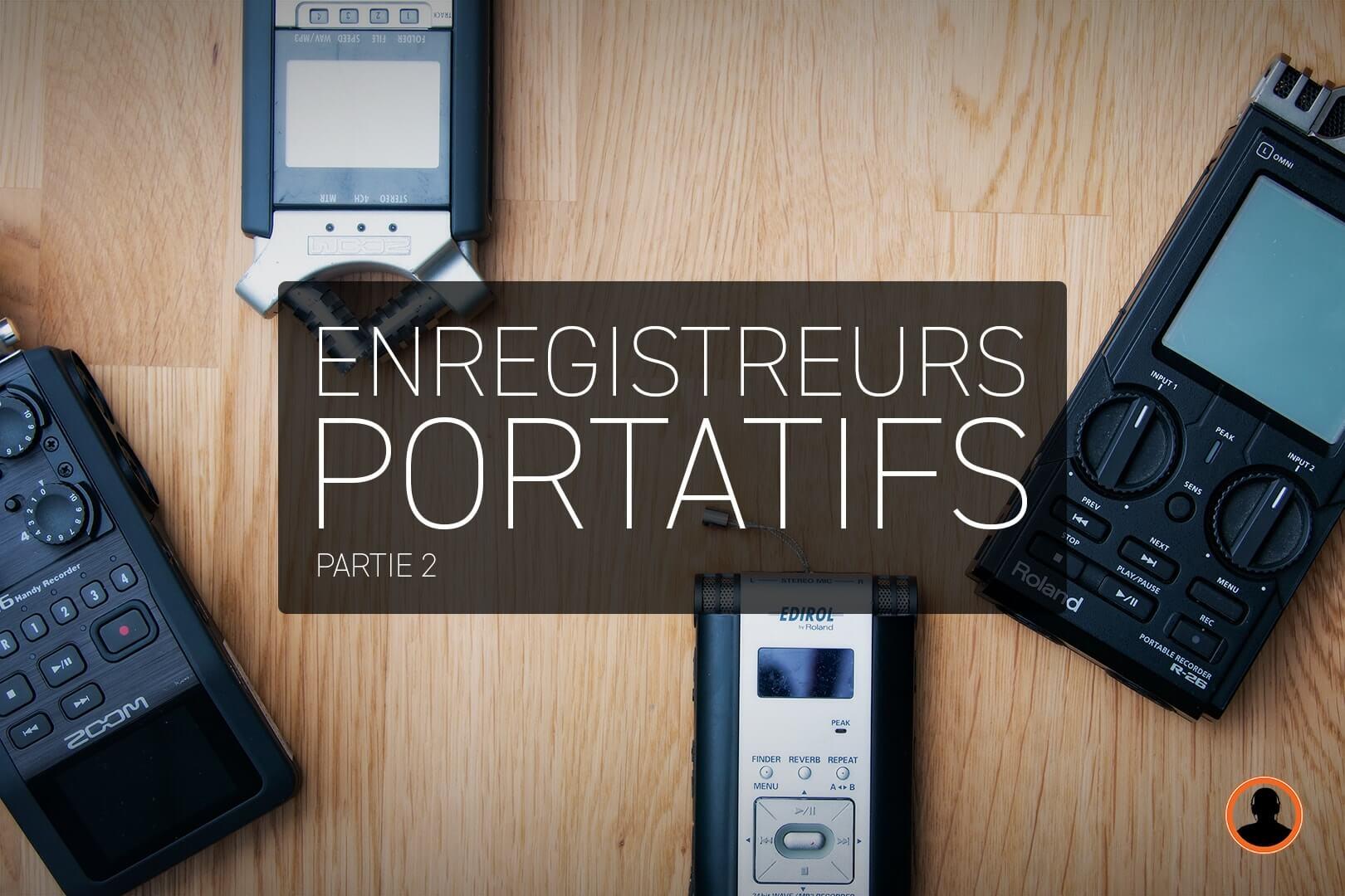 Enregistreurs portatifs (Partie 2)