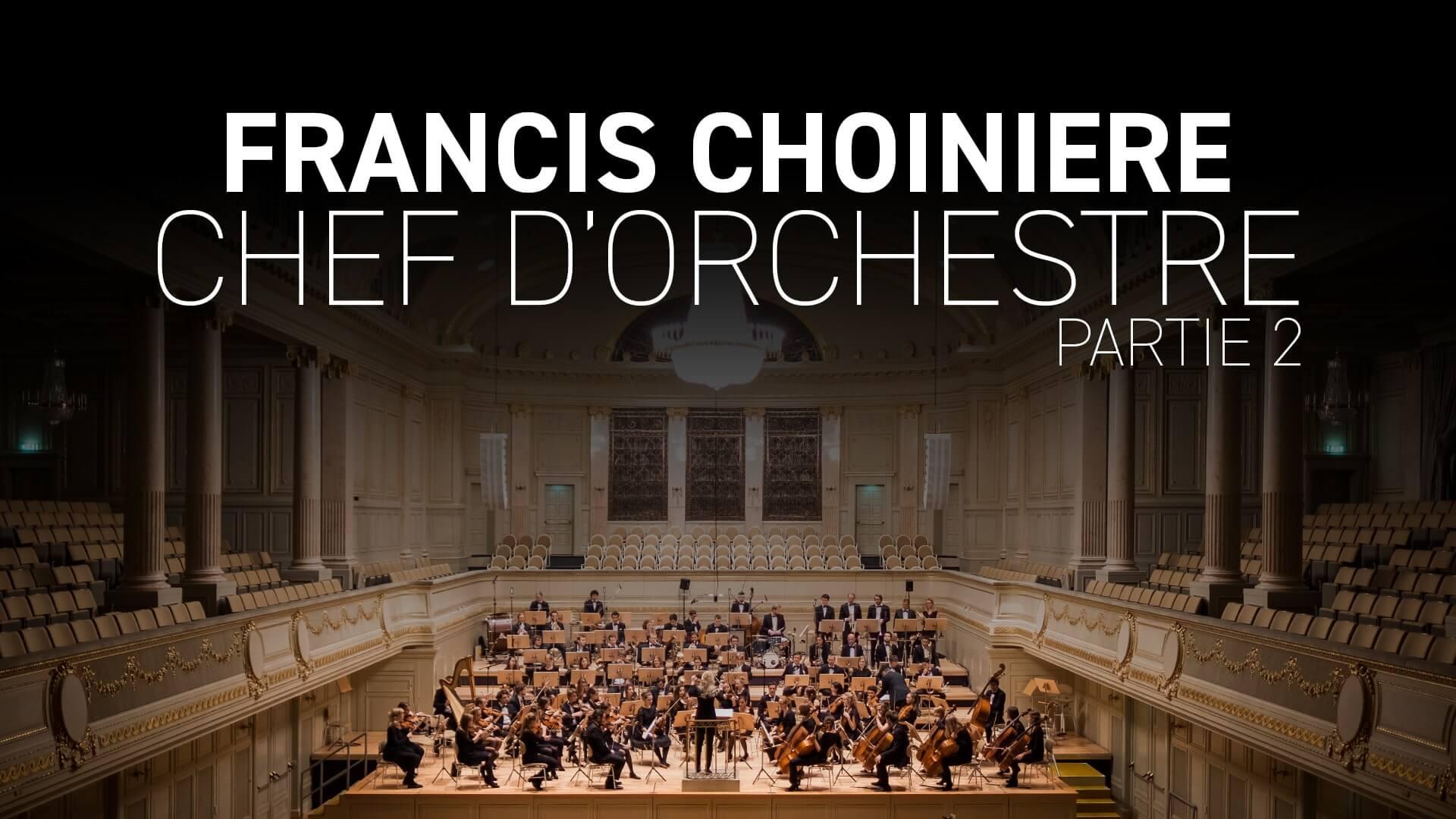 Chef d'orchestre, rencontre avec Francis Choiniere (partie 2)
