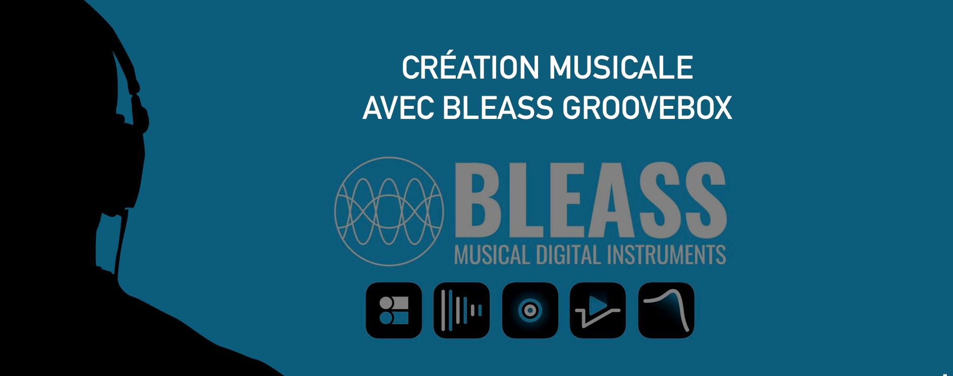 Création Musicale avec Bleass Groovebox
