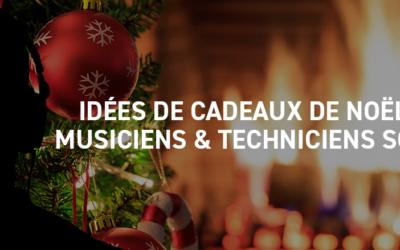 Idées de cadeaux de Noël – Musiciens et Techniciens Son
